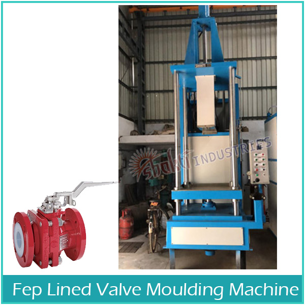 Manufacturer and Supplier of FEP Lined Valve Moulding Machine Manufacturer, Supplier and Exporter in Gujarat, India